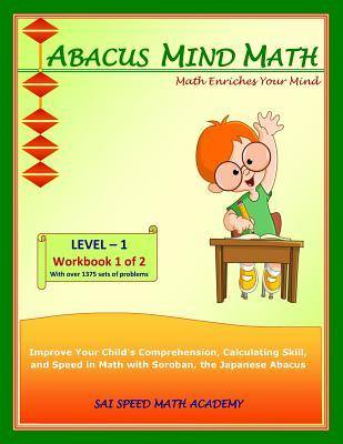 Abacus Mind Math Level 1 Workbook 1: Excel at Mind Math with Soroban, a Japanese Abacus  by  Sai Speed Math Academy