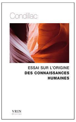 Essai Sur LOrigine Des Connaissances Humaines  by  Étienne Bonnot de Condillac