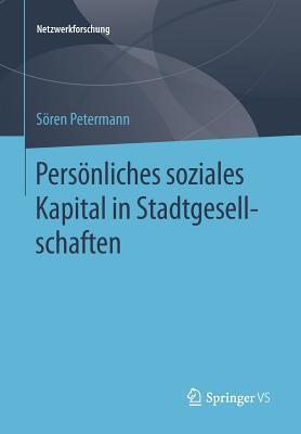 Personliches Soziales Kapital in Stadtgesellschaften  by  Soren Petermann