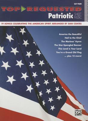 Top-Requested Patriotic Sheet Music: 19 Songs Celebrating the American Spirit Arranged Dan Coates by Dan Coates