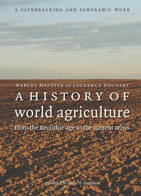 A History Of World Agriculture: From The Neolithic Age To The Current Crisis Marcel Mazoyer