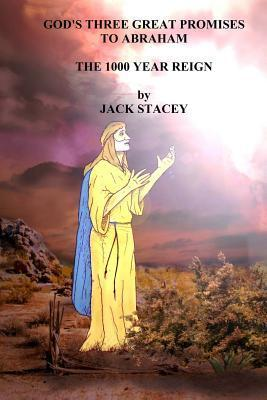 Gods Three Great Promises to Abraham: The 1000 Year Reign  by  Jack Stacey