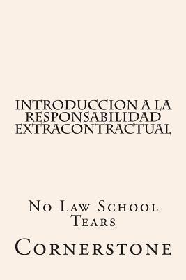Introduccion a la Responsabilidad Extracontractual: No Law School Tears  by  Cornerstone