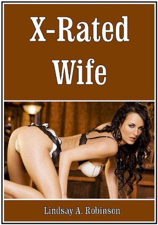X-Rated Wife Lindsay A. Robinson