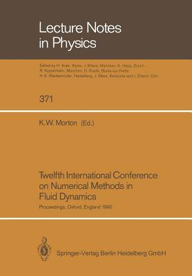 Twelfth International Conference on Numerical Methods in Fluid Dynamics: Proceedings of the Conference Held at the University of Oxford, England on 9 13 July 1990 K.W. Morton