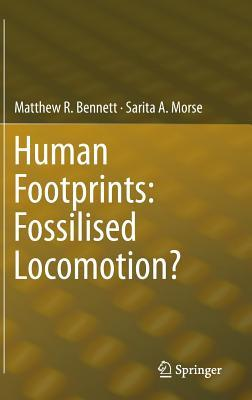 Human Footprints: Fossilised Locomotion?  by  Matthew R Bennett
