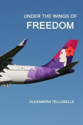 Under the Wings of Freedom: The Call for Divine Fathering Alexandra Telluselle