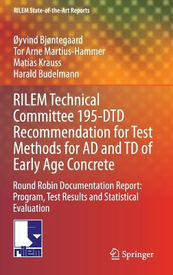 Rilem Technical Committee 195-Dtd Recommendation for Test Methods for Ad and TD of Early Age Concrete: Round Robin Documentation Report: Program, Test Results and Statistical Evaluation Oyvind Bjontegaard