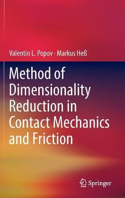 Method of Dimensionality Reduction in Contact Mechanics and Friction Valentin L Popov