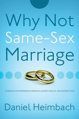 Why Not Same-Sex Marriage?  by  Daniel Heimbach
