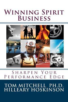 Winning Spirit Business: Finding Your Performance Edge Tom Mitchell Hilleary Hoskinson