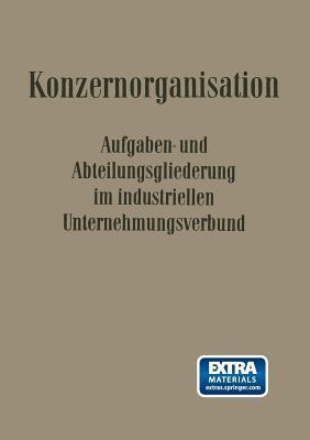 Konzern-Organisation: Aufgaben- Und Abteilungsgliederung Im Industriellen Unternehmungsverbund Krahe