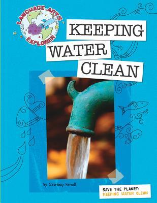 Save the Planet: Keeping Water Clean Courtney Farrell