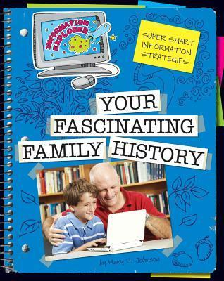 Your Fascinating Family History  by  Mary J. Johnson