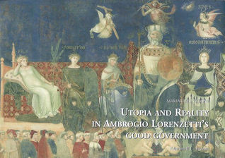 Utopia and Reality in Ambrogio Lorenzettis Good Government Maria Luisa Meoni