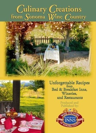 Culinary Creations from Sonoma Wine Country  by  Wine Country Inns of Sonoma County