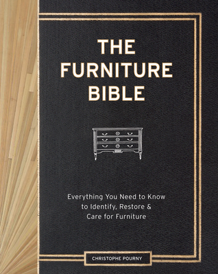 The Furniture Bible: Everything You Need to Know to Identify, Restore & Care for Furniture Christophe Pourny