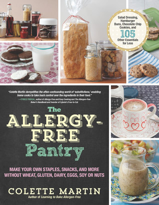 The Allergy-Free Pantry: Make Your Own Staples, Snacks, and More Without Wheat, Gluten, Dairy, Eggs, Soy or Nuts Colette Martin