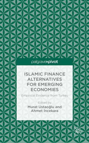 Islamic Finance Alternatives for Emerging Economies: Empirical Evidence from Turkey  by  Murat Ustaoglu
