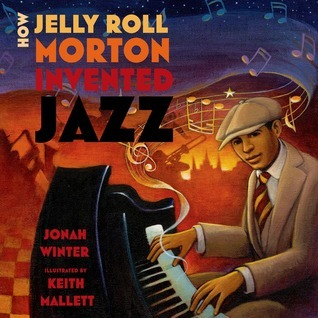 How Jelly Roll Morton Invented Jazz Jonah Winter