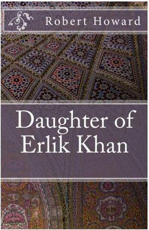 Daughter of Erlik Khan Robert E. Howard