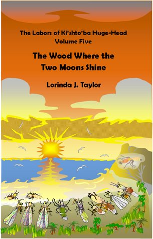The Wood Where the Two Moons Shine (The Labors of Kishtoba Huge-Head, v.5) Lorinda J. Taylor