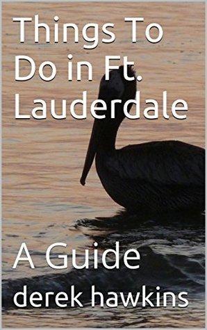 Things To Do in Ft. Lauderdale: A Guide Derek Hawkins