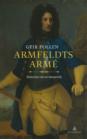 Armfeldts armé: Historien om en katastrofe  by  Geir Pollen