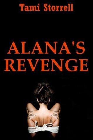 Alanas Revenge: A Rough BDSM Erotica Story  by  Tami Storrell