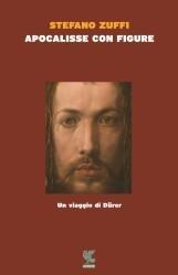 Apocalisse con figure: Un viaggio di Dürer Stefano Zuffi