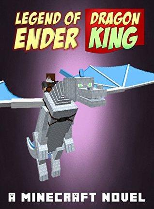Legend of EnderDragon King: A Minecraft Novel (Greatest Legends Ever Told) (ENDER SERIES # Book 1)  by  Minetastic