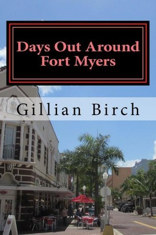 Days Out Around Fort Myers (Days Out in Florida Book 4) Gillian Birch
