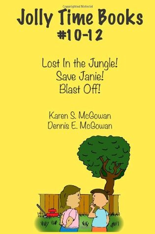 Jolly Time Books #10-12: Lost in the Jungle!, Save Janie!, & Blast Off! Karen S. McGowan