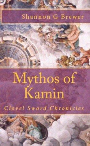 Mythos of Kamin (Clovel Sword Chronicles #0.5)  by  Shannon G. Brewer