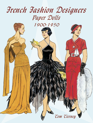 French Fashion Designers Paper Dolls: 1900-1950 Tom Tierney