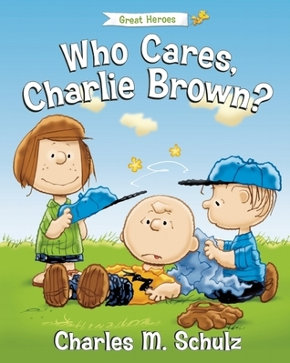 Who Cares, Charlie Brown?  by  Charles M. Schulz