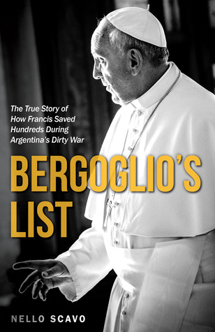 Bergoglios List: How a Young Francis Defied a Dictatorship and Saved Dozens of Lives  by  Nello Scavi