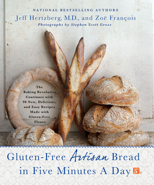 Gluten-Free Artisan Bread in Five Minutes a Day: The Baking Revolution Continues with 90 New, Delicious and Easy Recipes Made with Gluten-Free Flours Jeff Hertzberg