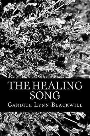 The Healing Song  by  Candice Lynn Blackwill