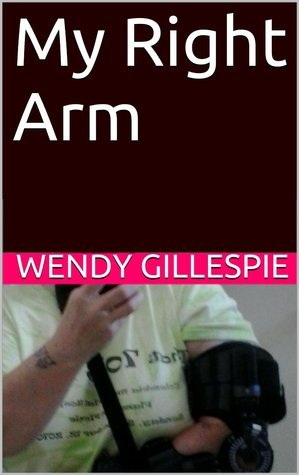 My Right Arm  by  Wendy D. Gillespie