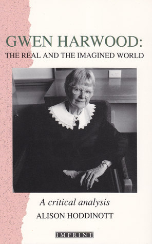 Gwen Harwood: The Real and the Imagined World Alison Hoddinott
