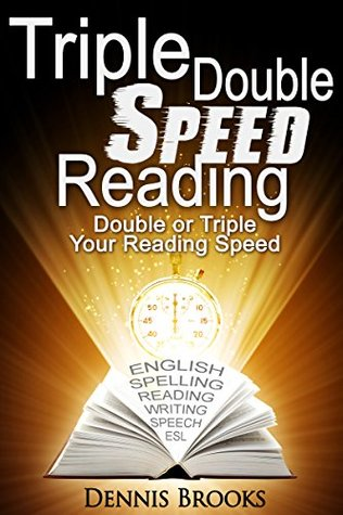 Triple Double Speed Reading: Double or Triple Your Reading Speed Dennis Brooks