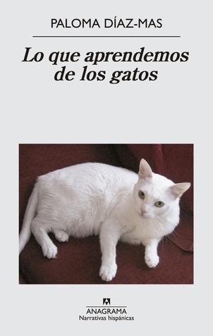 Lo que aprendemos de los gatos  by  Paloma Díaz-Mas