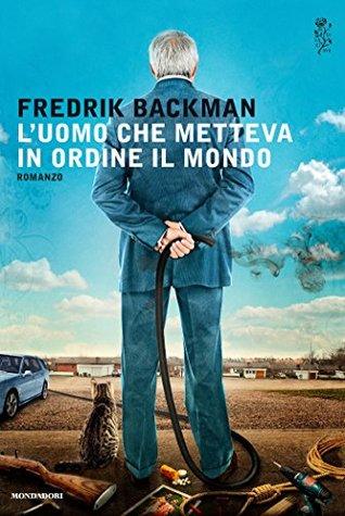 Luomo che metteva in ordine il mondo  by  Fredrik Backman