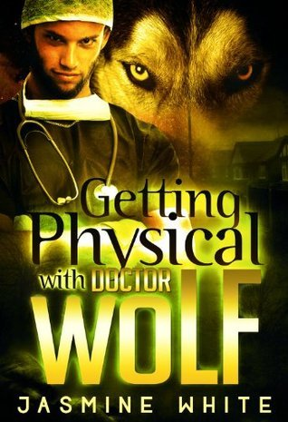 Getting Physical with Doctor Wolf (Doctor Wolf #3)  by  Jasmine White