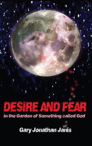 Desire and Fear Gary Jonathan Janis