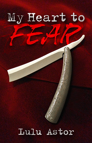 My Heart to Fear  by  Lulu Astor