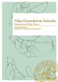 Value Grounded on Attitudes - Subjectivism in Value Theory  by  Fritz Anton Fritzson