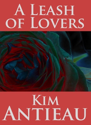 A Leash of Lovers  by  Kim Antieau