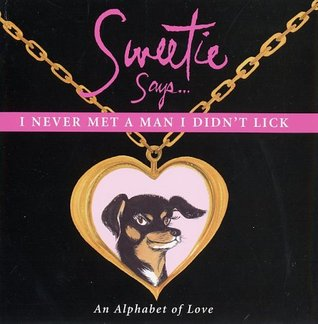 Sweetie Says I Never Met a Man I Didnt Lick: An Alphabet of Love Mark Welsh